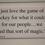 I just love the game of hockey for what it could do for our people